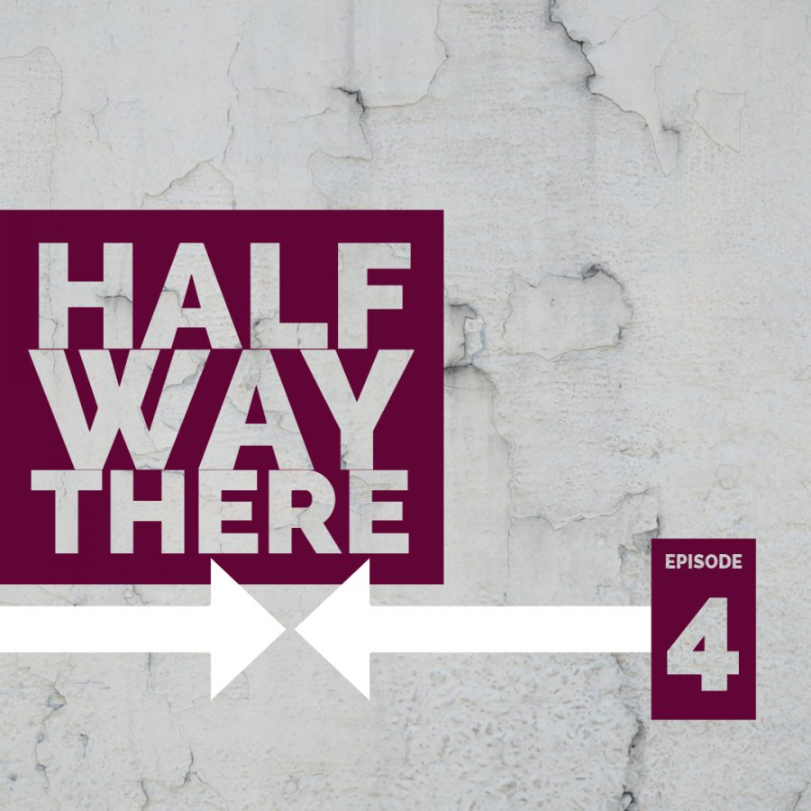 Halfway There: Episode 4