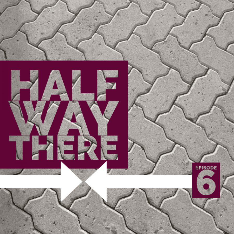 Halfway There: Episode 6
